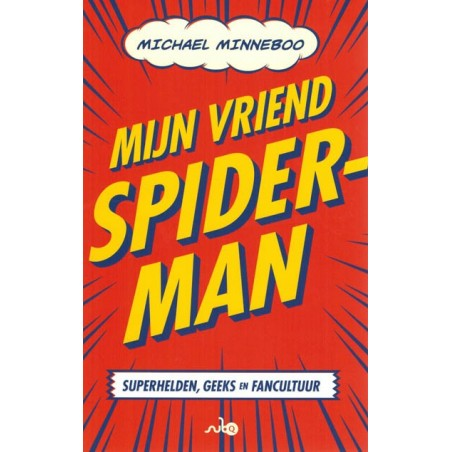 Mijn vriend Spiderman Superhelden, geeks en fancultuur